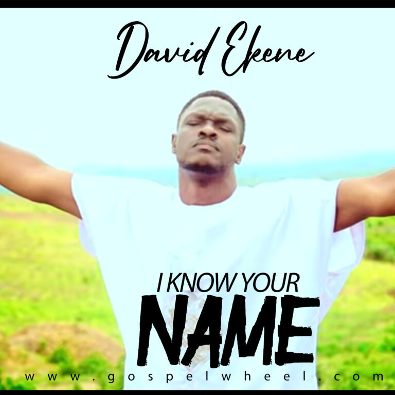 David Ekene – I Know Your Name I Made Them All