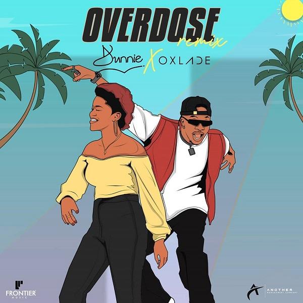 Dunnie ft. Oxlade – Overdose Remix