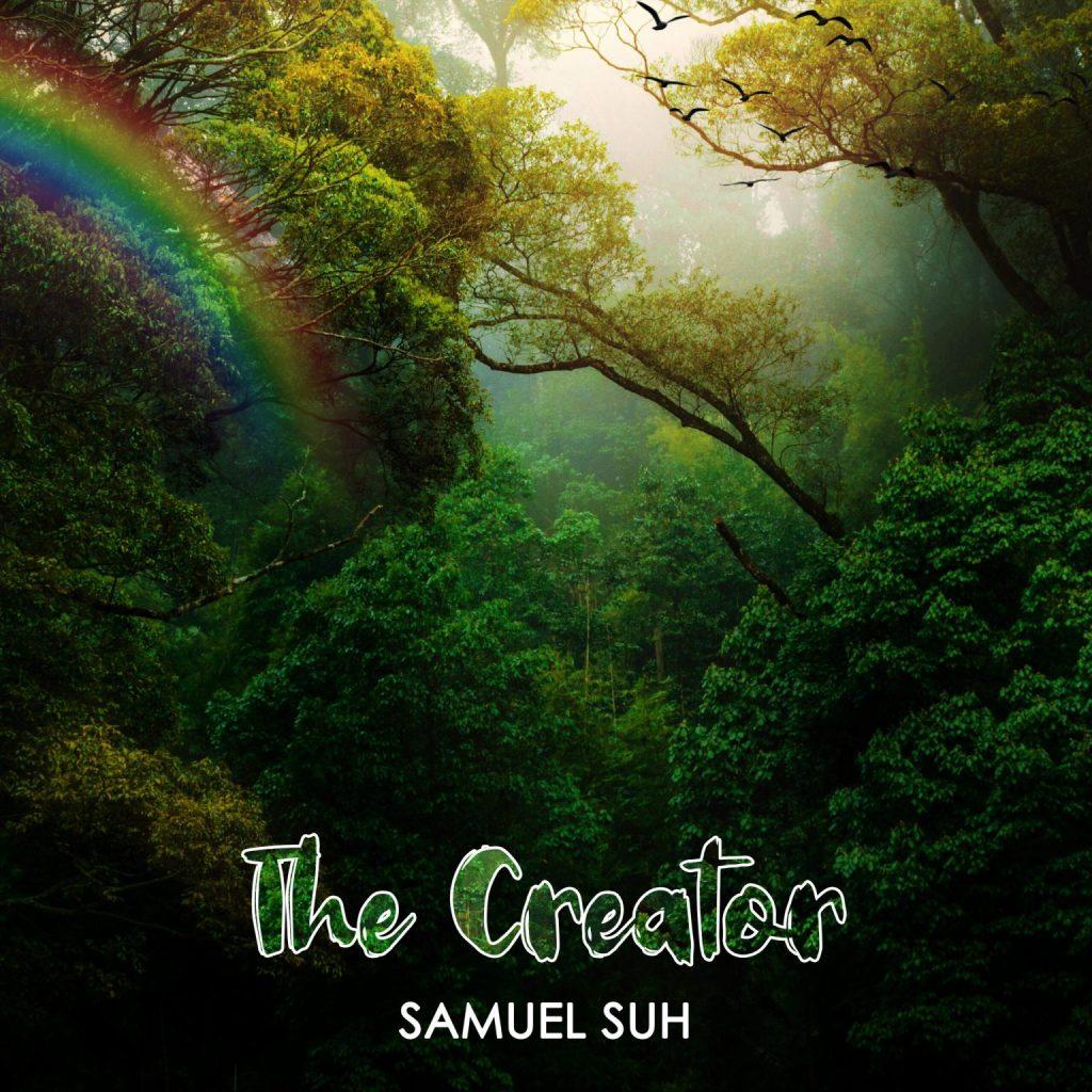 Samuel Suh – The Creator