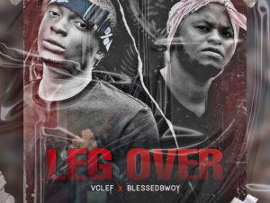 Vclef Ft. Blessedbwoy Leg Over