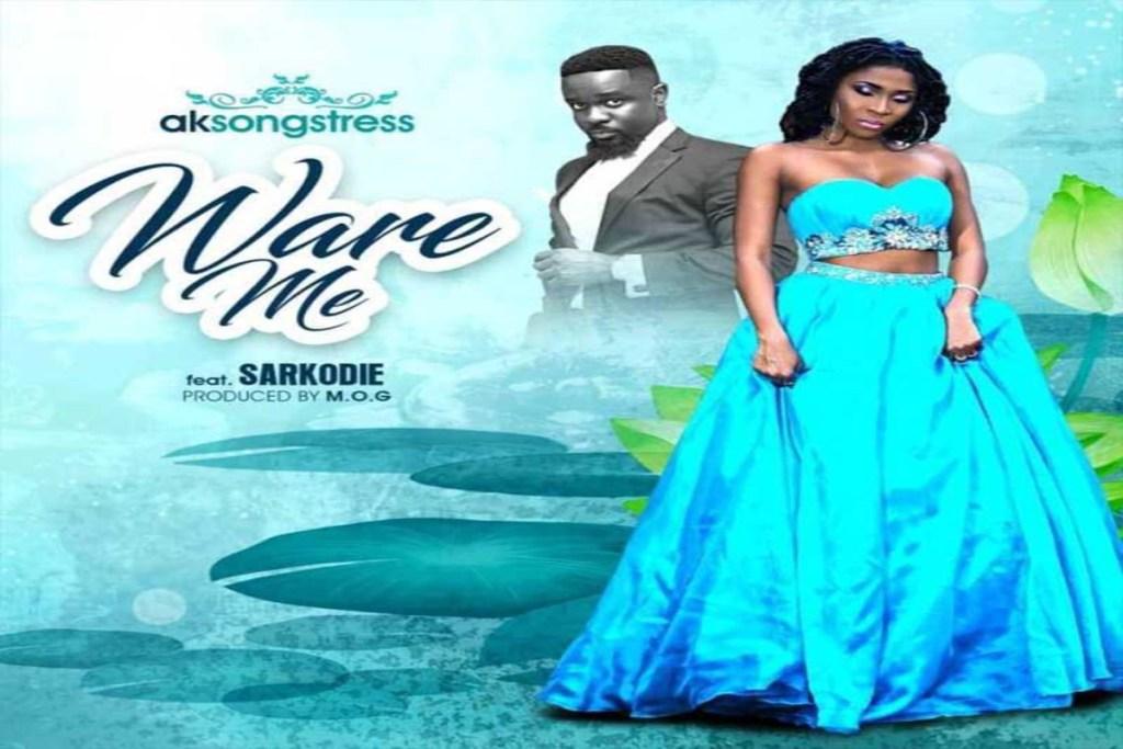 AK Songstress – Ware Me ft Sarkodie