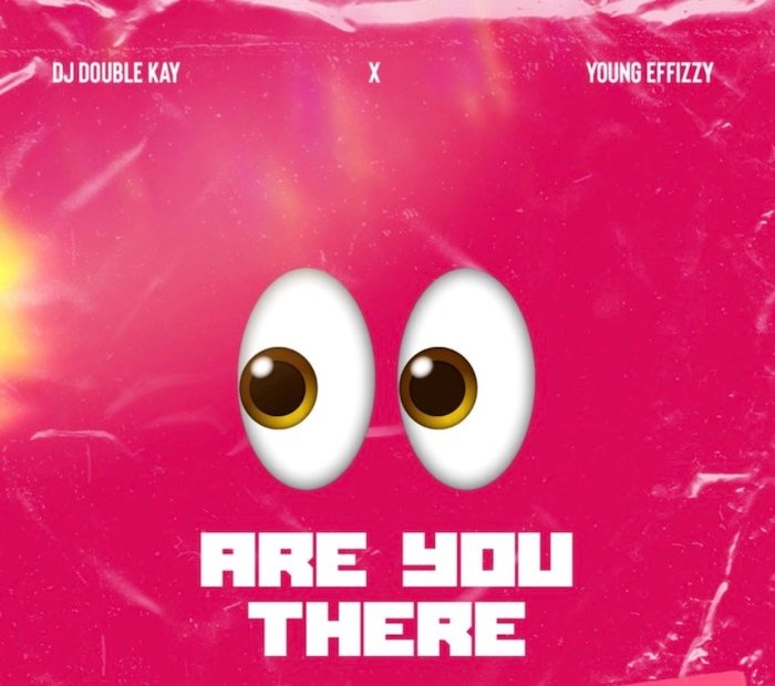 DJ Double Kay x Yung Effissy – Are You There Ogbeni