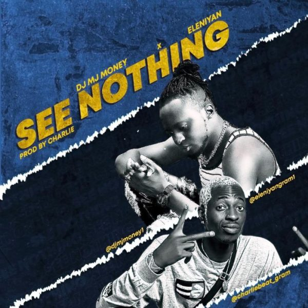 DJ MJ Money Ft Eleniyan – See Nothing