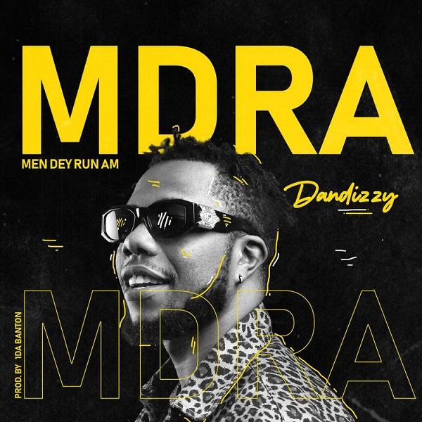 DanDizzy – MDRA Men Dey Run Am 1