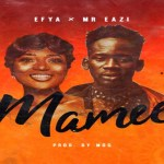 Efya – Mamee ft Mr. Eazi
