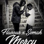 Flavour X Semah – Mercy Video
