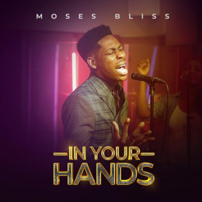 Moses Bliss – In Your Hands