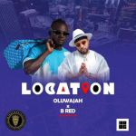 Oluwajah ft. B Red – Location