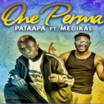Patapaa – One Perma ft Medikal