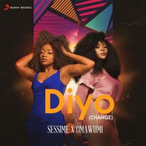 Sessime Ft Omawumi – Diyo Change