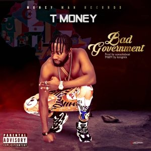 T Money – Bad Government