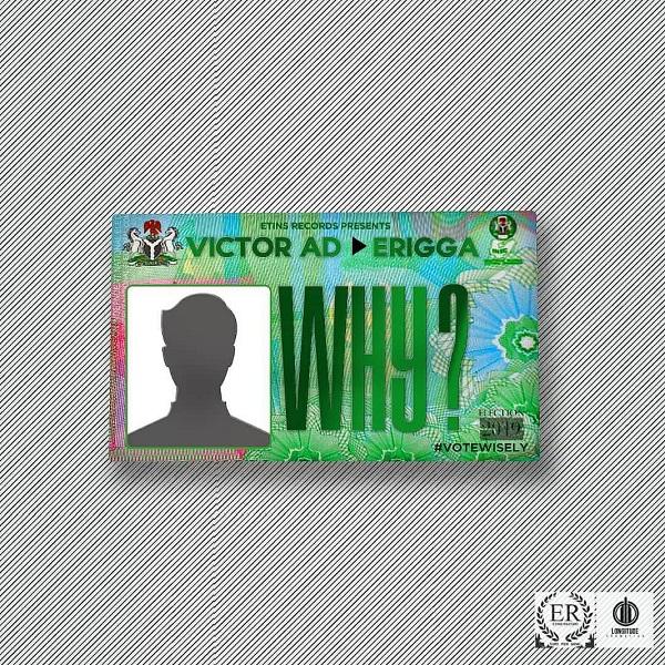 Victor AD – Why ft. Erigga