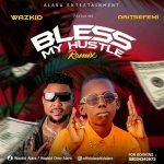 Wazkid Ft Oritse Femi – Bless My Hustle Remix