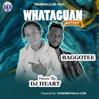 ( Mixtape ) DJ Heart ft. Baggotee – Whataguan Mix