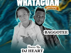( Mixtape ) DJ Heart ft. Baggotee – Whataguan Mix