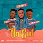 ZaddyMeek Ft. Otega Diamond Jimma – On God