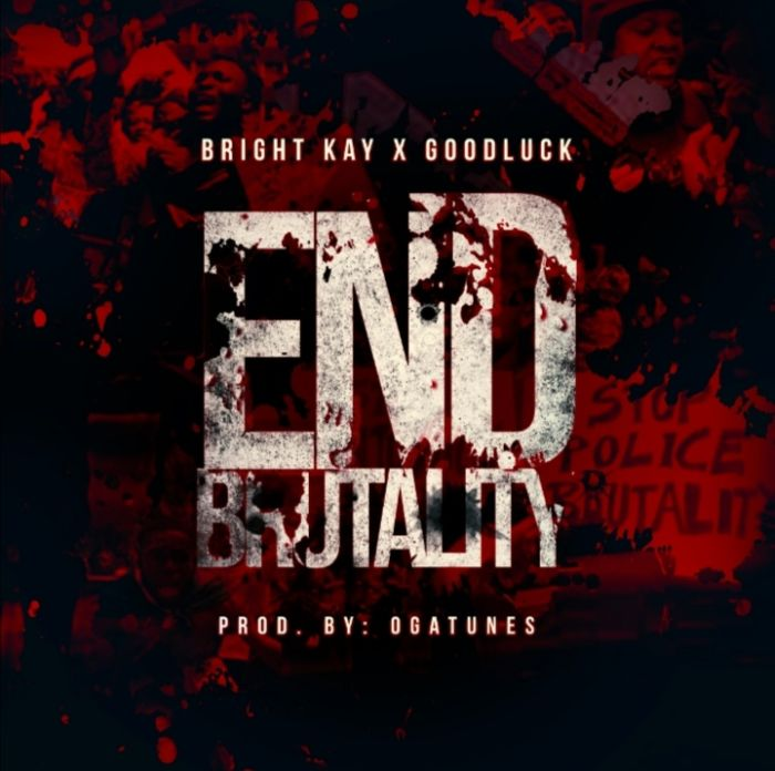 Bright Kay x Goodluck End Brutality