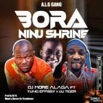 Dj More Alaga Ft. Yung Effissy Iju Tiger – Bora Ninu Shrine