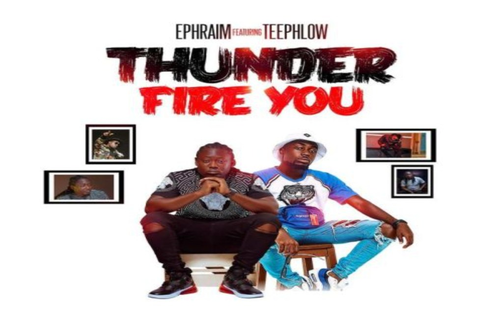 Ephraim – Thunder Fire You ft Teephlow
