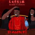 Larkim Ft. Olakira Dotman – Banke