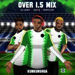 Mixtape DJ Lawy Ft. Kay Q Ommy Jay – Over 1.5