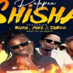 Patapaa ft Buda X Phel X Taboo – Shisha