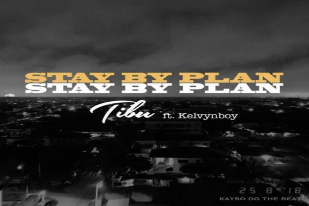 Tibu ft Kelvynboy – Stay By Plan