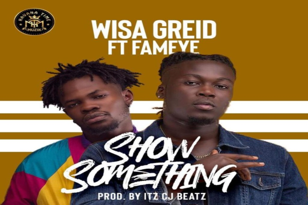 Wisa Greid ft Fameye – Show Something