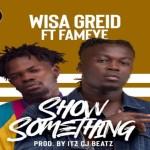 Wisa Greid ft Fameye – Show Something
