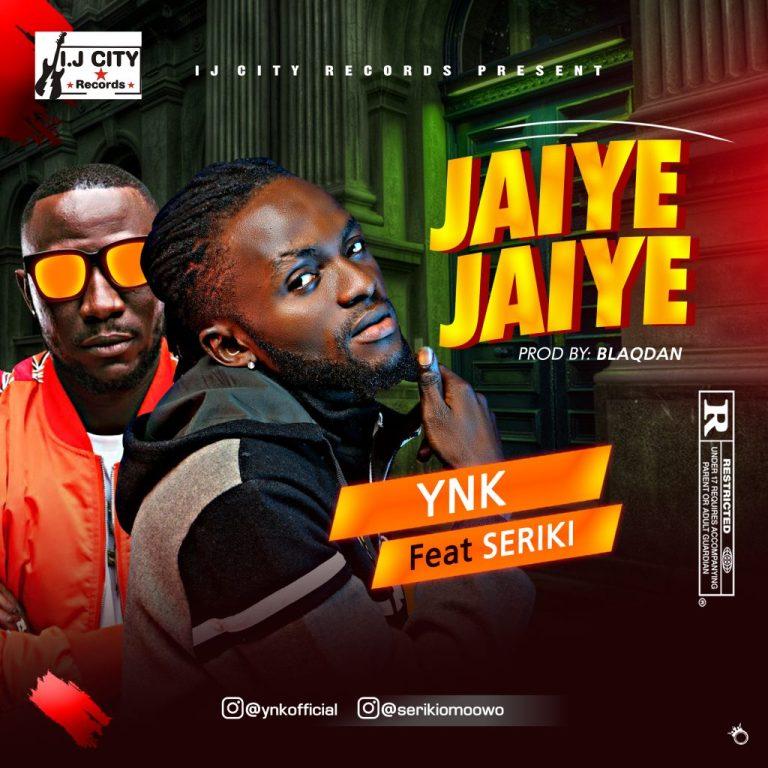 YNK Ft Seriki – Jaiye Jaiye