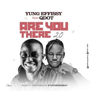 Yung Effissy Ft. Qdot – Are You There