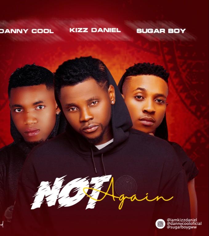 Dannycool ft Kizz Daniel Sugarboy – Not Again (Mp3 Download)