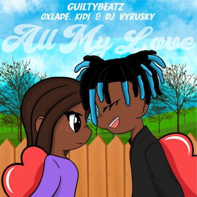 GuiltyBeatz ft. Oxlade KiDi DJ Vyrusky – All My Love Mp3 Download