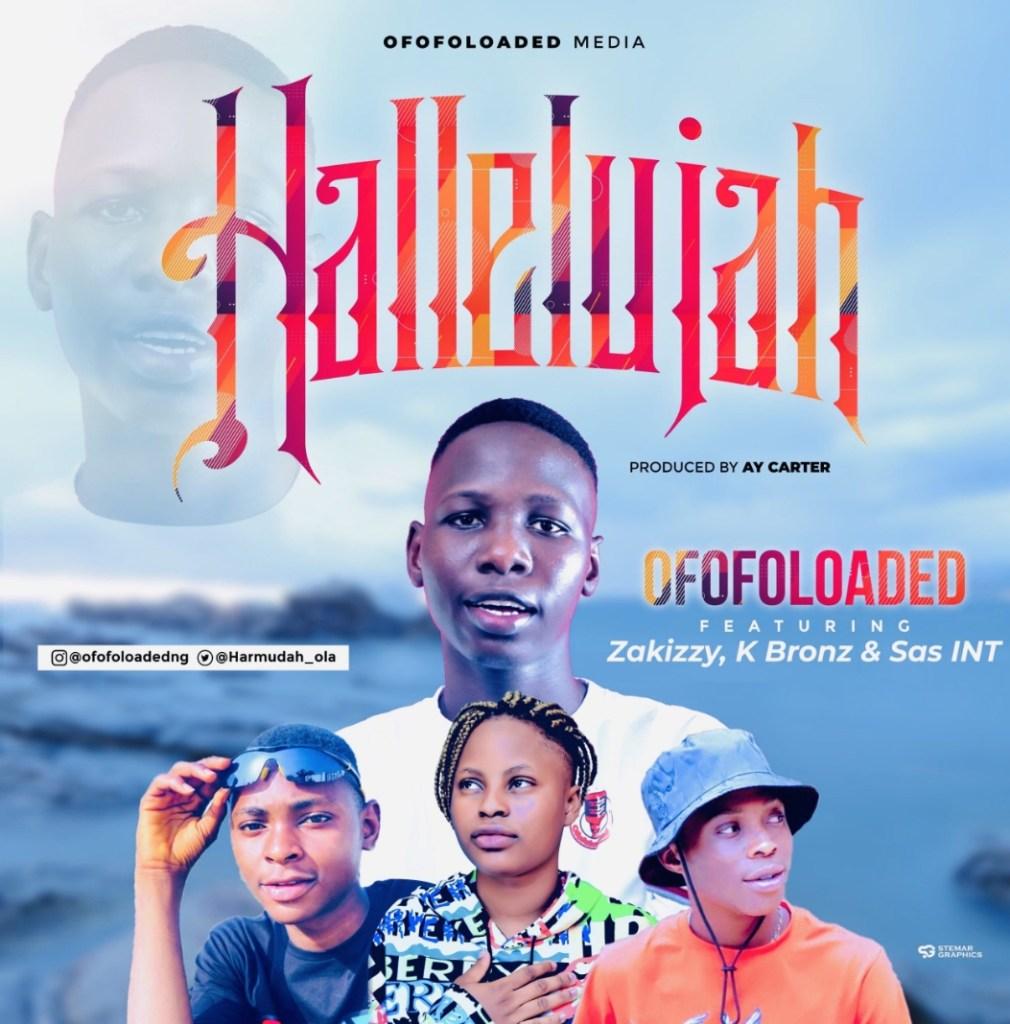 OfofoLoaded – Hallelujah ft. Zakizzy, K Bronz & Sas INT (Mp3 Download)