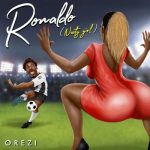 Orezi Ronaldo Nasty Girl Mp3 Download