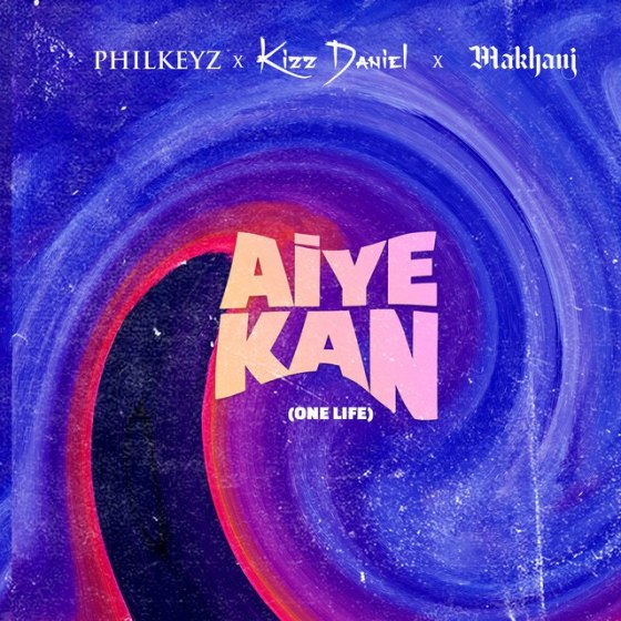 lkeyz Ft Kizz Daniel Makhaj Aiye Kan One Life Mp3 Download
