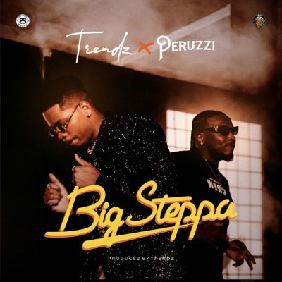 Trendz Ft. Peruzzi Big Steppa Mp3 Download
