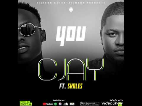 Cjay Ft Skales You