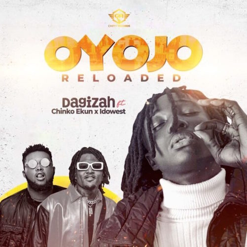Dagizah Ft. Chinko Ekun Idowest Oyojo Reloaded Mp3 Download