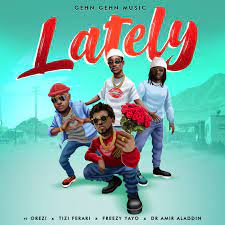 Ghen Ghen Music ft Orezi Tizi Ferari Amir Aladdin Freezy Yayo – Lately