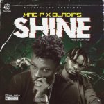 Mac P Ft. Oladips – Shine