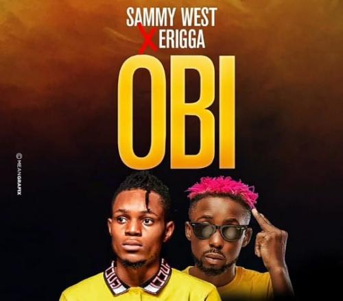 Sammy West Ft. Erigga – Obi