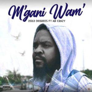 Zero Degrees Mgani Wam Ft. AB Crazy Mp3 Download