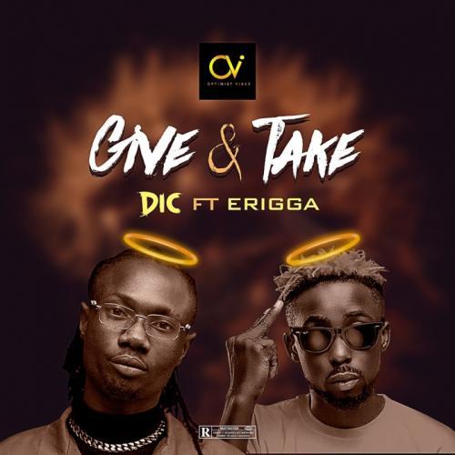 DIC Give Take Ft Erigga