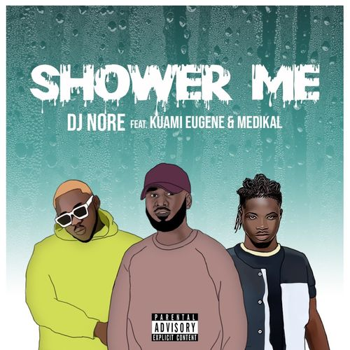DJ Nore – Shower Me ft. Kuami Eugene Medikal