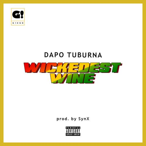 Dapo Tuburna – Wickedest Wine Prod by Synx