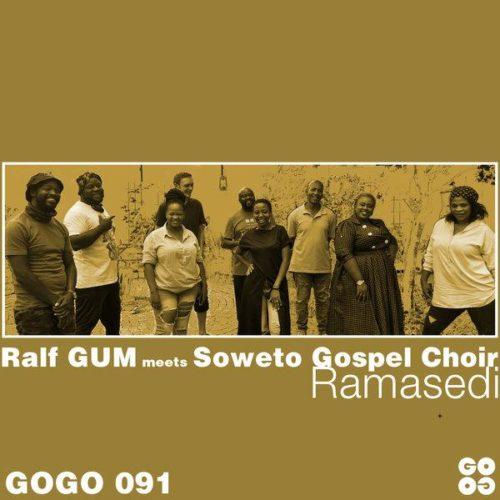 Ralf GUM Ft Soweto Gospel Choir Ramasedi