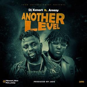DJ XSmart Ft Areezy Another Level