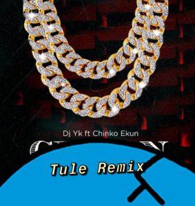 Dj Yk Ft. Chinko Ekun Tule Remix Mp3 Download