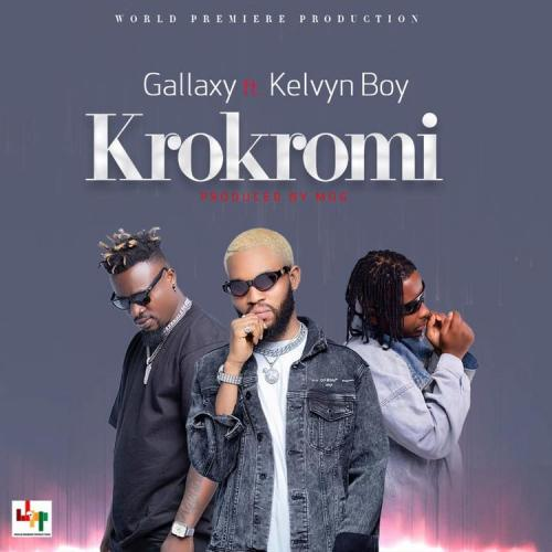 Gallaxy Krokromi Ft Kelvyn Boy